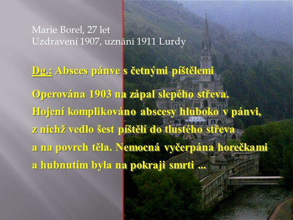 Dg.: Absces pánve s četnými píštělemi Operována 1903 na zápal slepého střeva.