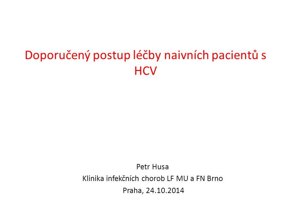 Doporučený postup léčby naivních pacientů s HCV Petr Husa Klinika infekčních chorob LF MU a FN Brno Praha, 24.10.2014