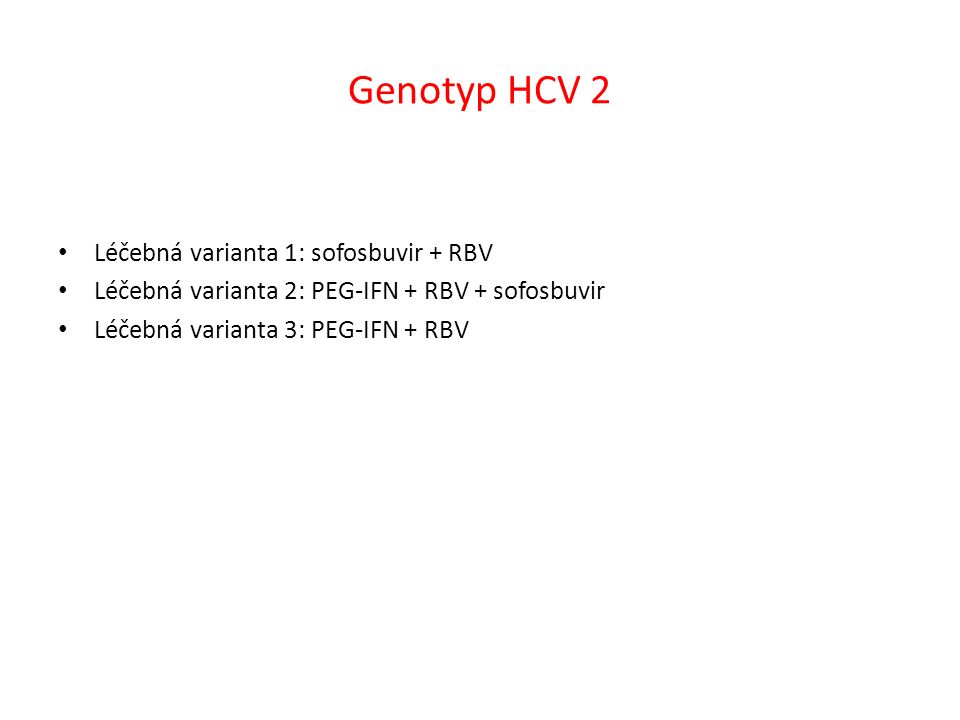 Genotyp HCV 2 Léčebná varianta 1: sofosbuvir + RBV Léčebná varianta 2: PEG-IFN + RBV + sofosbuvir Léčebná varianta 3: PEG-IFN + RBV