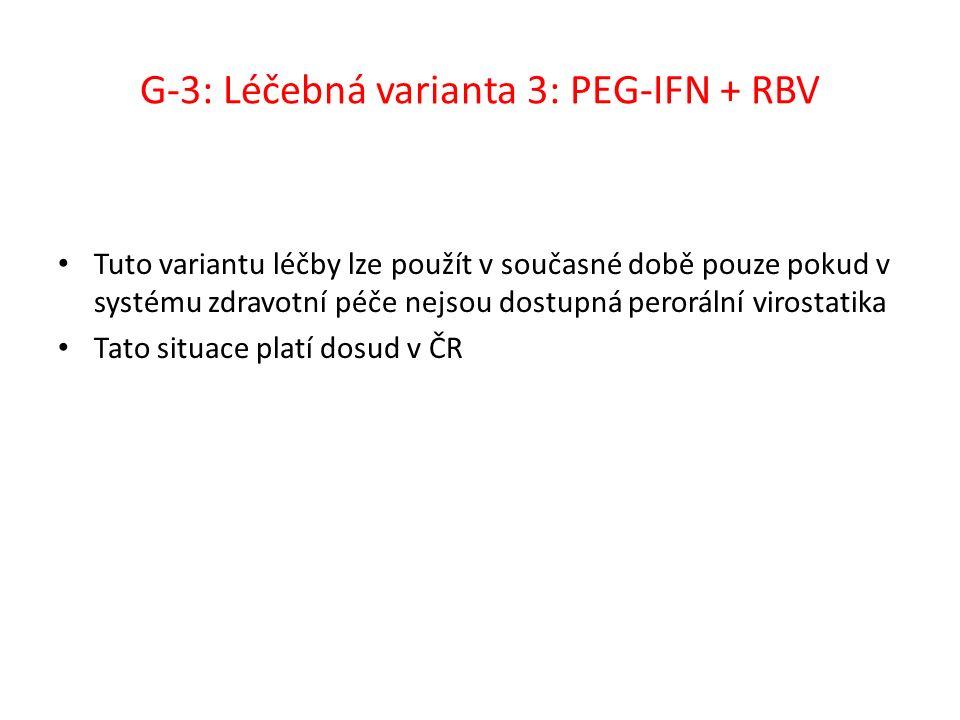 G-3: Léčebná varianta 3: PEG-IFN + RBV Tuto variantu léčby lze použít v současné době pouze pokud v systému zdravotní péče nejsou dostupná perorální virostatika Tato situace platí dosud v ČR