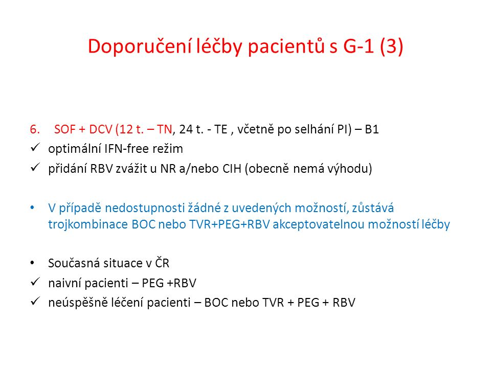 Doporučení léčby pacientů s G 2 1.SOF + RBV (12 t.) – A1 prodloužení léčby na 16 nebo 20 týdnů u CIH, zejména u TE – B1 2.SOF + PEG +RBV (12 t.) – B1 CIH a/nebo TE V případě nedostupnosti žádné z uvedených možností, zůstává kombinace PEG+RBV akceptovatelnou možností léčby - ČR