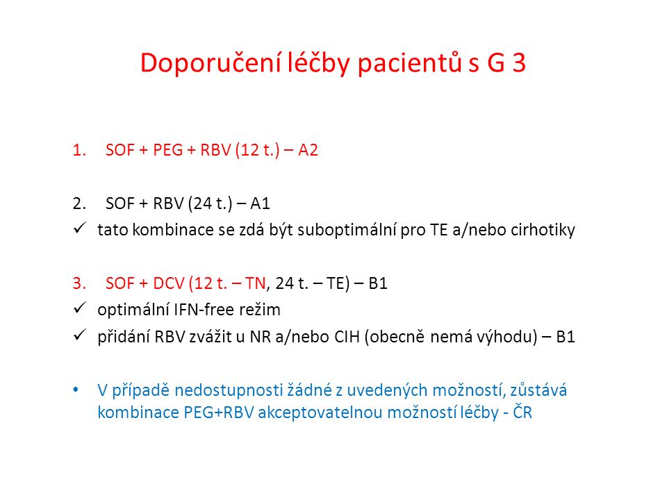 Doporučení léčby pacientů s G 3 1.SOF + PEG + RBV (12 t.) – A2 2.SOF + RBV (24 t.) – A1 tato kombinace se zdá být suboptimální pro TE a/nebo cirhotiky 3.SOF + DCV (12 t.