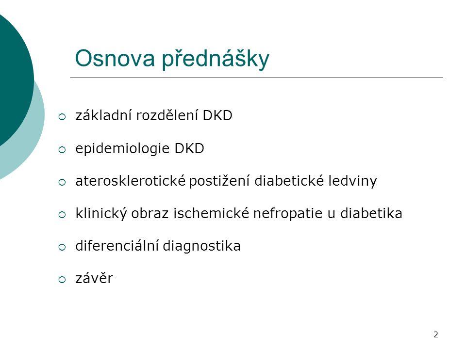 2 Osnova přednášky  základní rozdělení DKD  epidemiologie DKD  aterosklerotické postižení diabetické ledviny  klinický obraz ischemické nefropatie u diabetika  diferenciální diagnostika  závěr