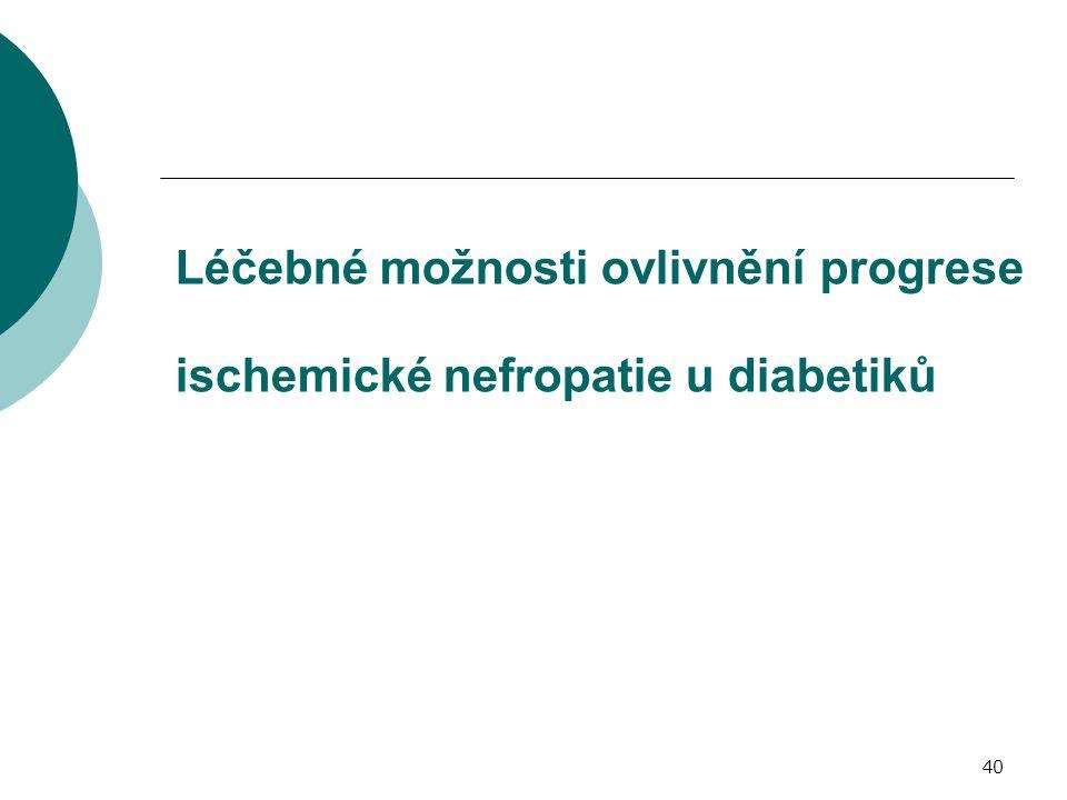 40 Léčebné možnosti ovlivnění progrese ischemické nefropatie u diabetiků