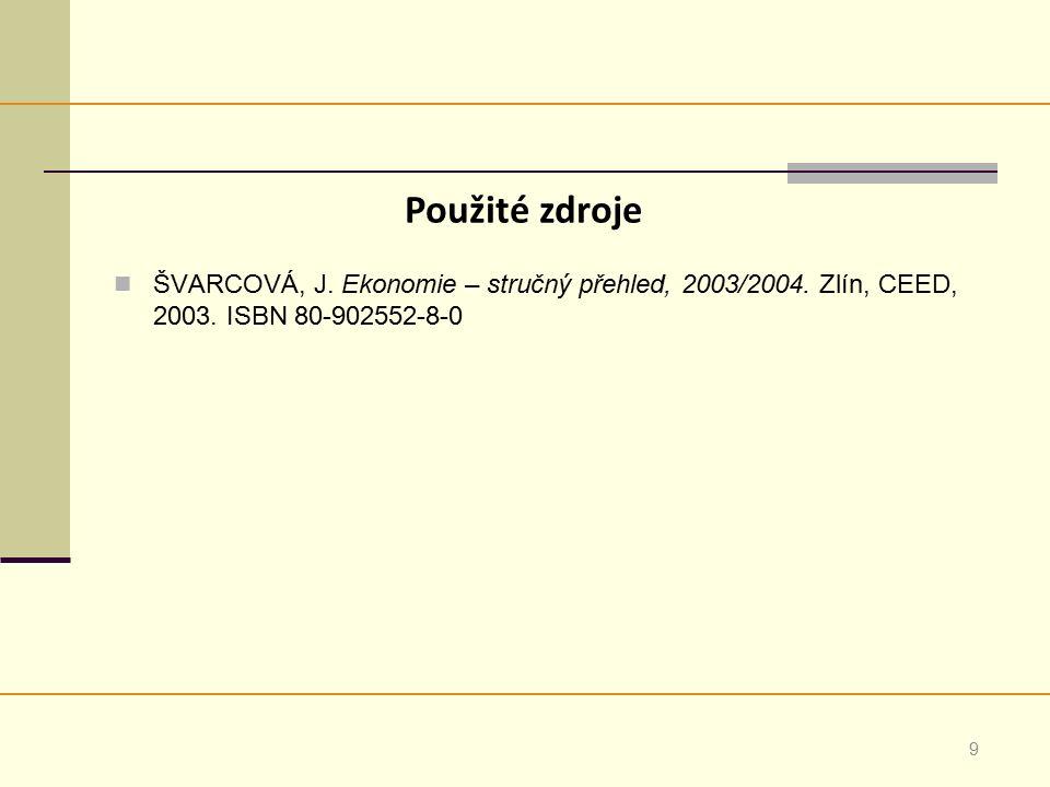 9 ŠVARCOVÁ, J. Ekonomie – stručný přehled, 2003/2004.