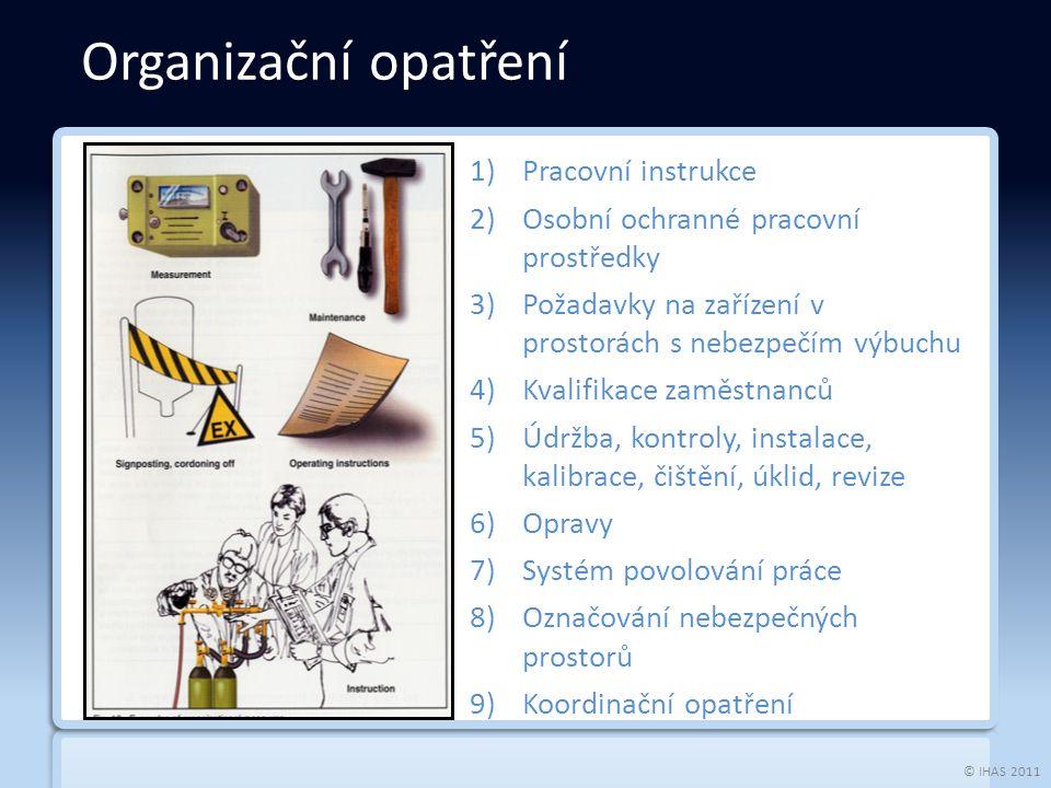 © IHAS 2011 1)Pracovní instrukce 2)Osobní ochranné pracovní prostředky 3)Požadavky na zařízení v prostorách s nebezpečím výbuchu 4)Kvalifikace zaměstn