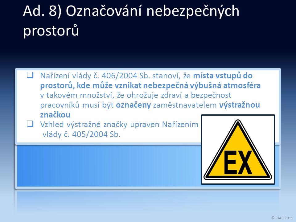 © IHAS 2011  Nařízení vlády č. 406/2004 Sb. stanoví, že místa vstupů do prostorů, kde může vznikat nebezpečná výbušná atmosféra v takovém množství, ž