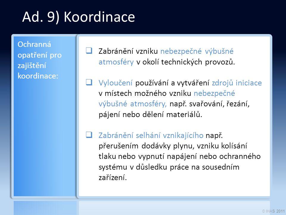 © IHAS 2011 Ad. 9) Koordinace  Zabránění vzniku nebezpečné výbušné atmosféry v okolí technických provozů.  Vyloučení používání a vytváření zdrojů in