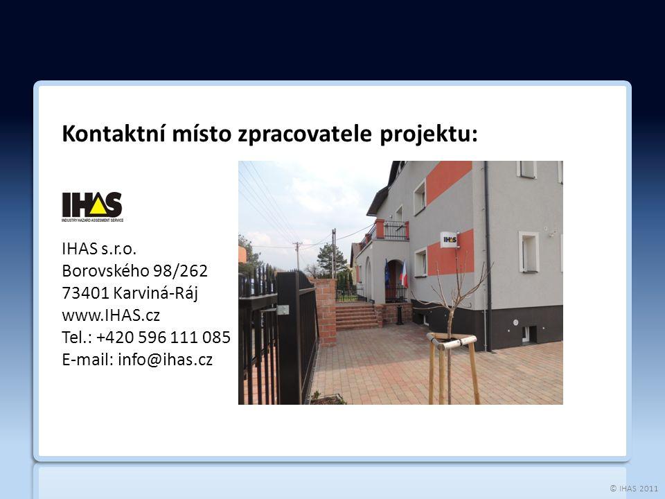 © IHAS 2011 Kontaktní místo zpracovatele projektu: IHAS s.r.o. Borovského 98/262 73401 Karviná-Ráj www.IHAS.cz Tel.: +420 596 111 085 E-mail: info@iha