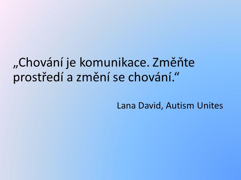 """""""Chování je komunikace. Změňte prostředí a změní se chování. Lana David, Autism Unites"""