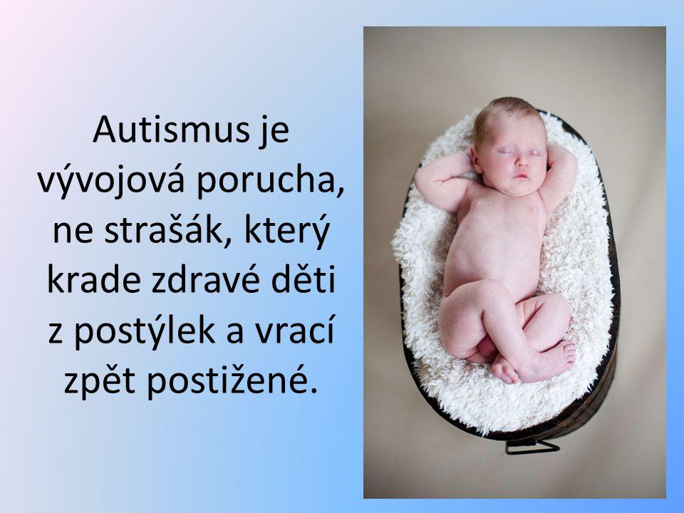 Autismus je vývojová porucha, ne strašák, který krade zdravé děti z postýlek a vrací zpět postižené.