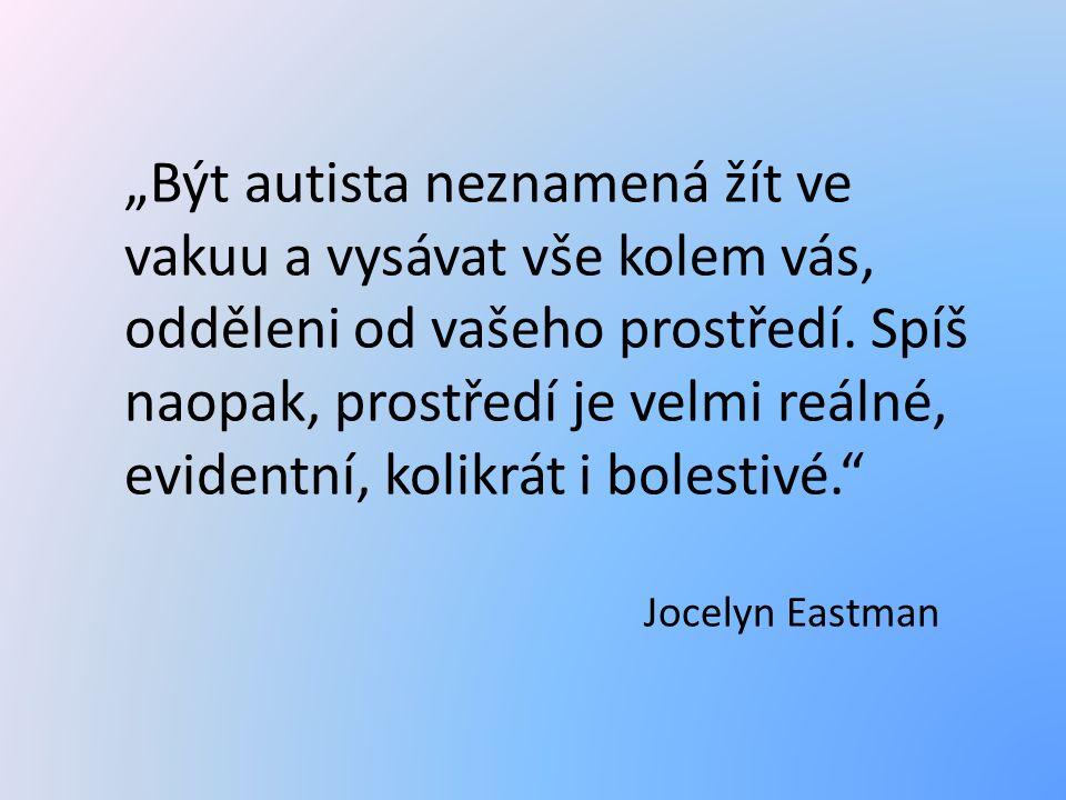 """""""Být autista neznamená žít ve vakuu a vysávat vše kolem vás, odděleni od vašeho prostředí."""