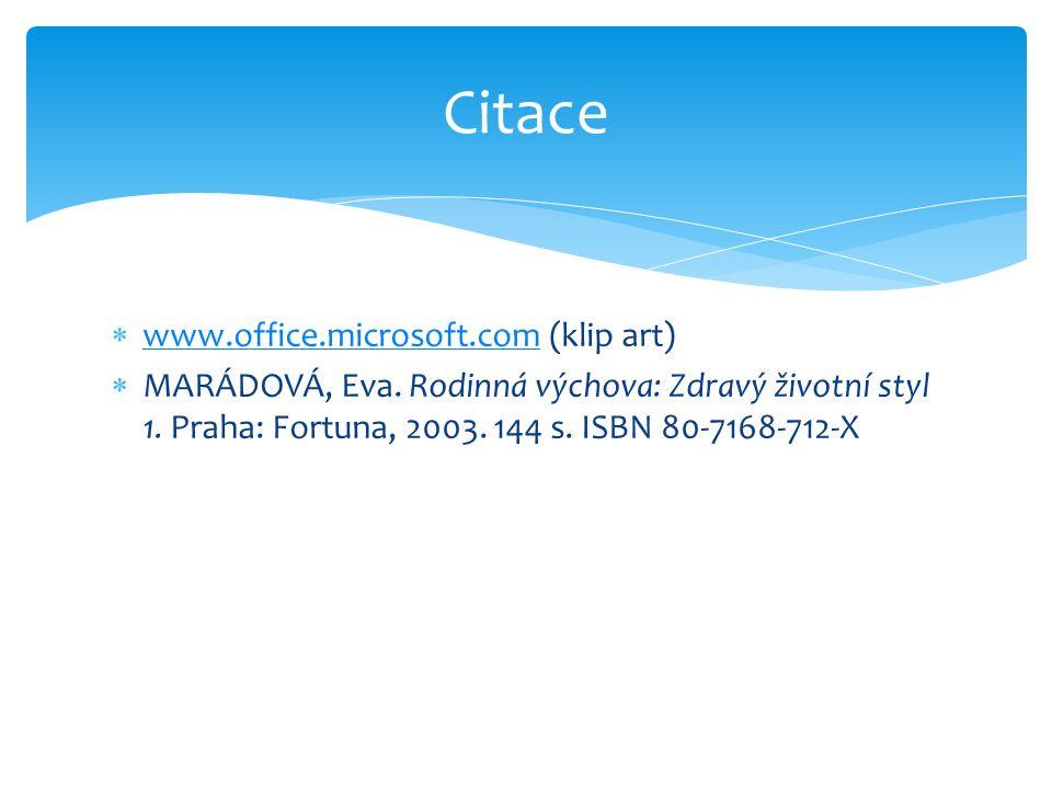  www.office.microsoft.com (klip art) www.office.microsoft.com  MARÁDOVÁ, Eva. Rodinná výchova: Zdravý životní styl 1. Praha: Fortuna, 2003. 144 s. I
