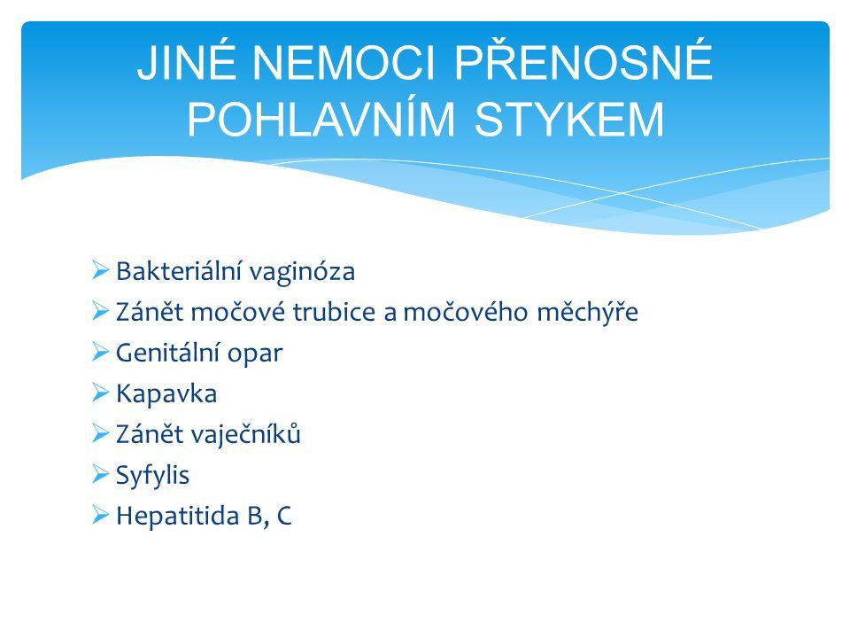  Bakteriální vaginóza  Zánět močové trubice a močového měchýře  Genitální opar  Kapavka  Zánět vaječníků  Syfylis  Hepatitida B, C JINÉ NEMOCI