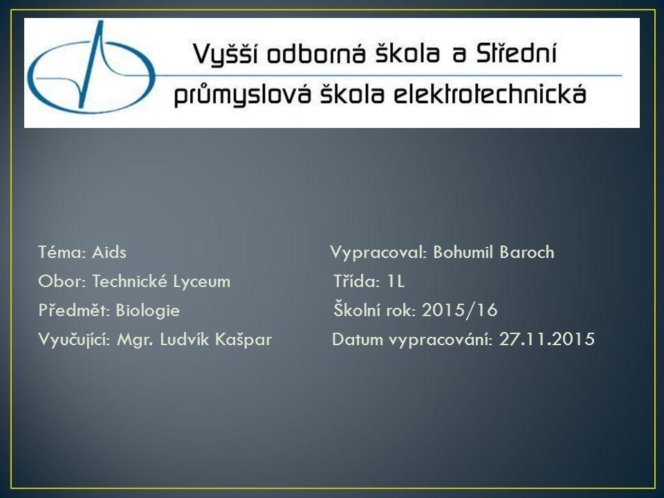 Téma: Aids Vypracoval: Bohumil Baroch Obor: Technické Lyceum Třída: 1L Předmět: Biologie Školní rok: 2015/16 Vyučující: Mgr.