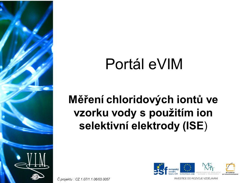 Č.projektu : CZ.1.07/1.1.06/03.0057 Portál eVIM Měření chloridových iontů ve vzorku vody s použitím ion selektivní elektrody (ISE)