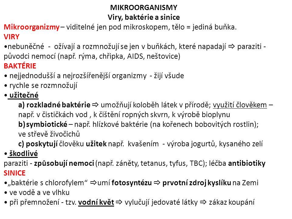 MIKROORGANISMY Viry, baktérie a sinice Mikroorganizmy – viditelné jen pod mikroskopem, tělo = jediná buňka. VIRY nebuněčné - ožívají a rozmnožují se j