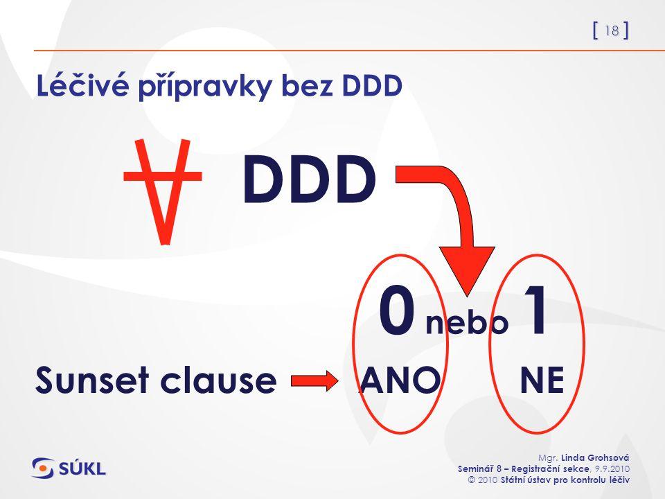 [ 18 ] Mgr. Linda Grohsová Seminář 8 – Registrační sekce, 9.9.2010 © 2010 Státní ústav pro kontrolu léčiv Léčivé přípravky bez DDD DDD 0 nebo 1 Sunset