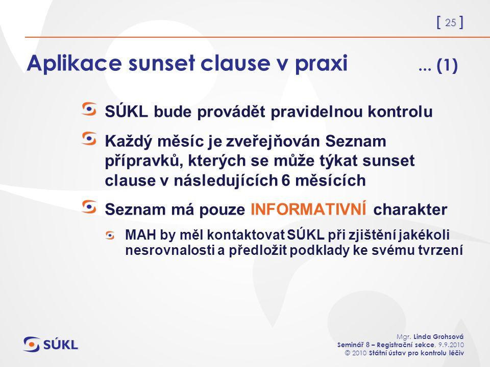 [ 25 ] Mgr. Linda Grohsová Seminář 8 – Registrační sekce, 9.9.2010 © 2010 Státní ústav pro kontrolu léčiv Aplikace sunset clause v praxi... (1) SÚKL b