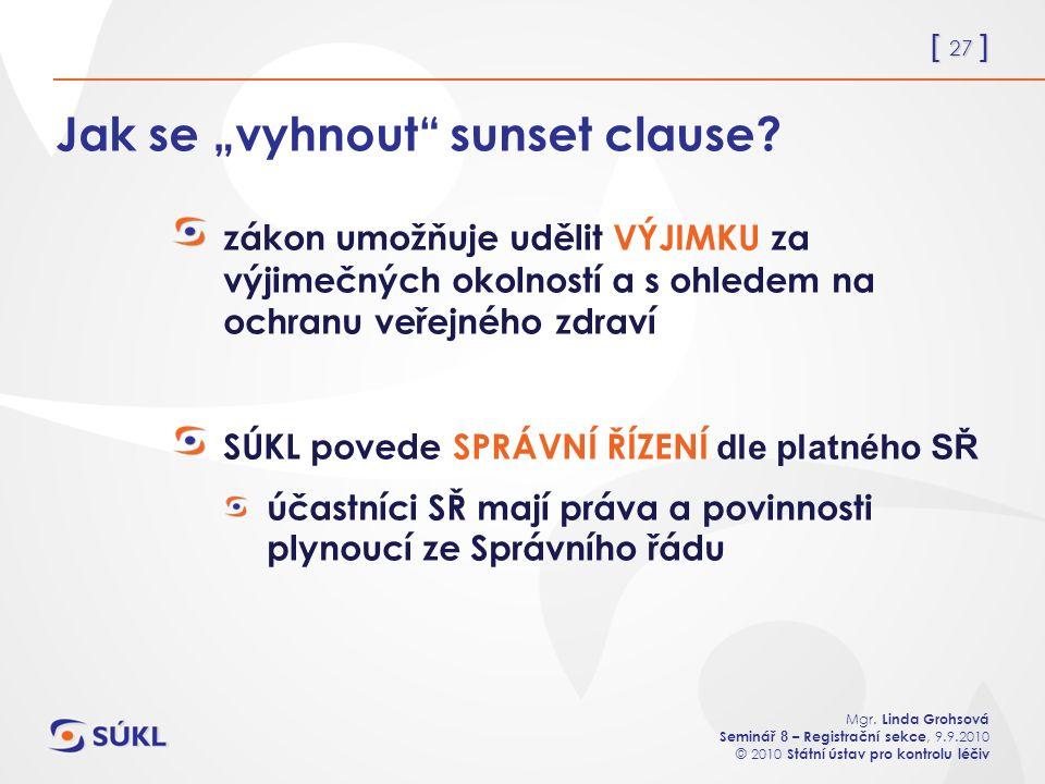 """[ 27 ] Mgr. Linda Grohsová Seminář 8 – Registrační sekce, 9.9.2010 © 2010 Státní ústav pro kontrolu léčiv Jak se """"vyhnout"""" sunset clause? zákon umožňu"""