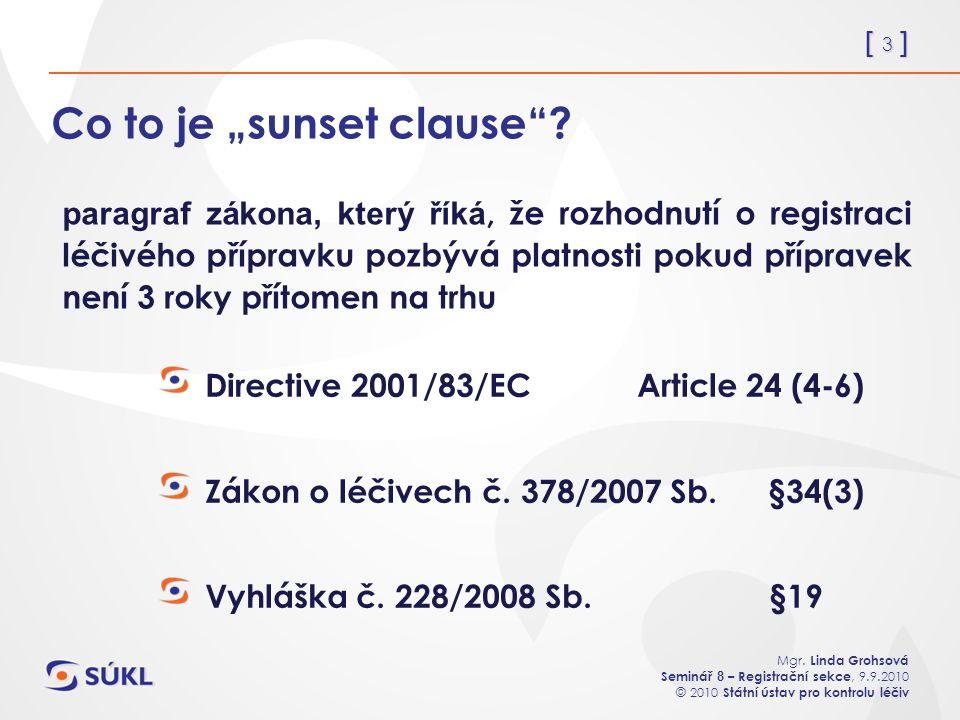 """[ 3 ] Mgr. Linda Grohsová Seminář 8 – Registrační sekce, 9.9.2010 © 2010 Státní ústav pro kontrolu léčiv Co to je """"sunset clause""""? Directive 2001/83/E"""