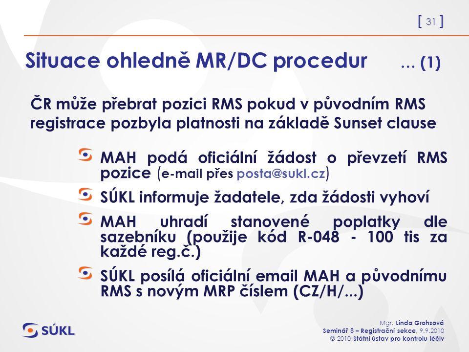 [ 31 ] Mgr. Linda Grohsová Seminář 8 – Registrační sekce, 9.9.2010 © 2010 Státní ústav pro kontrolu léčiv Situace ohledně MR/DC procedur … (1) MAH pod