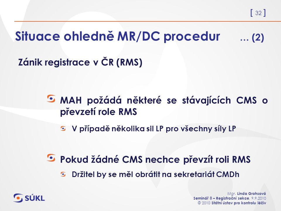 [ 32 ] Mgr. Linda Grohsová Seminář 8 – Registrační sekce, 9.9.2010 © 2010 Státní ústav pro kontrolu léčiv Situace ohledně MR/DC procedur … (2) MAH pož