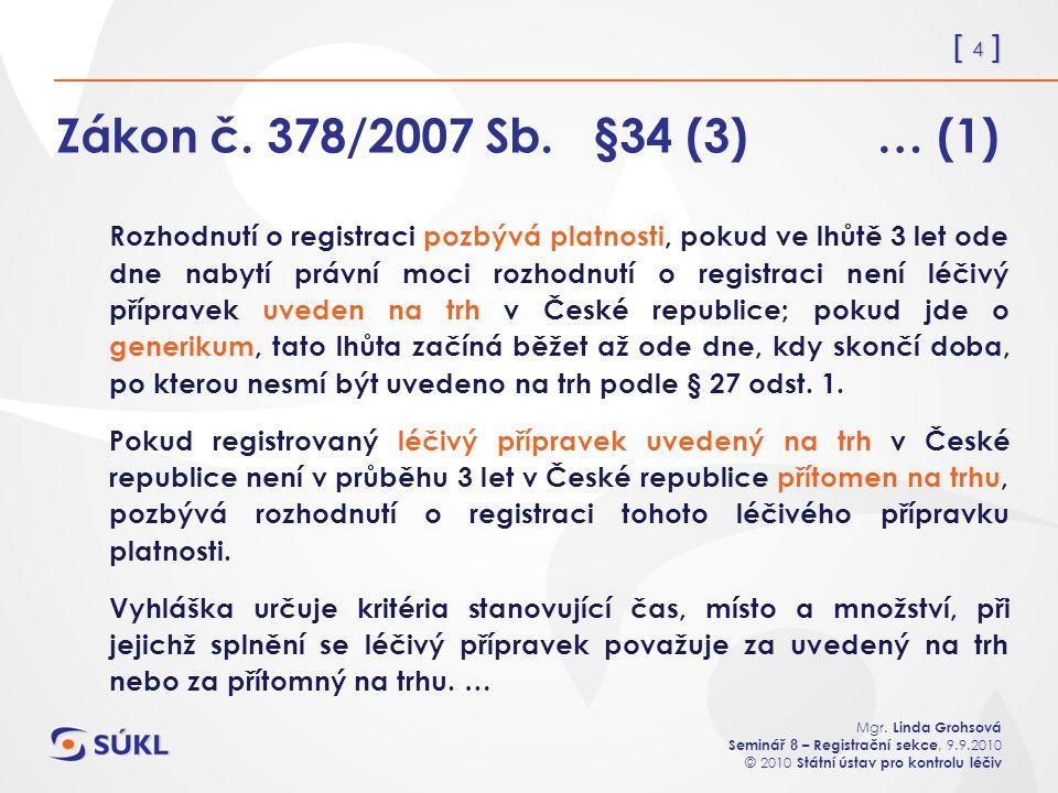 [ 4 ] Mgr. Linda Grohsová Seminář 8 – Registrační sekce, 9.9.2010 © 2010 Státní ústav pro kontrolu léčiv Zákon č. 378/2007 Sb. §34 (3) … (1) Rozhodnut