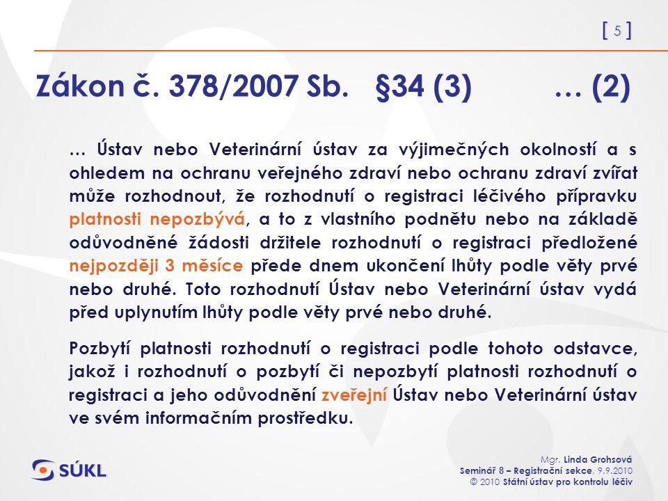 [ 5 ] Mgr. Linda Grohsová Seminář 8 – Registrační sekce, 9.9.2010 © 2010 Státní ústav pro kontrolu léčiv Zákon č. 378/2007 Sb. §34 (3) … (2) … Ústav n