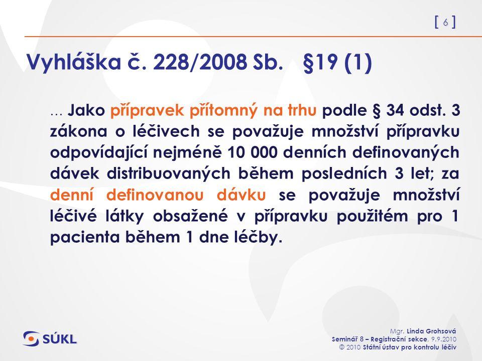 [ 6 ] Mgr. Linda Grohsová Seminář 8 – Registrační sekce, 9.9.2010 © 2010 Státní ústav pro kontrolu léčiv Vyhláška č. 228/2008 Sb. §19 (1) … Jako přípr
