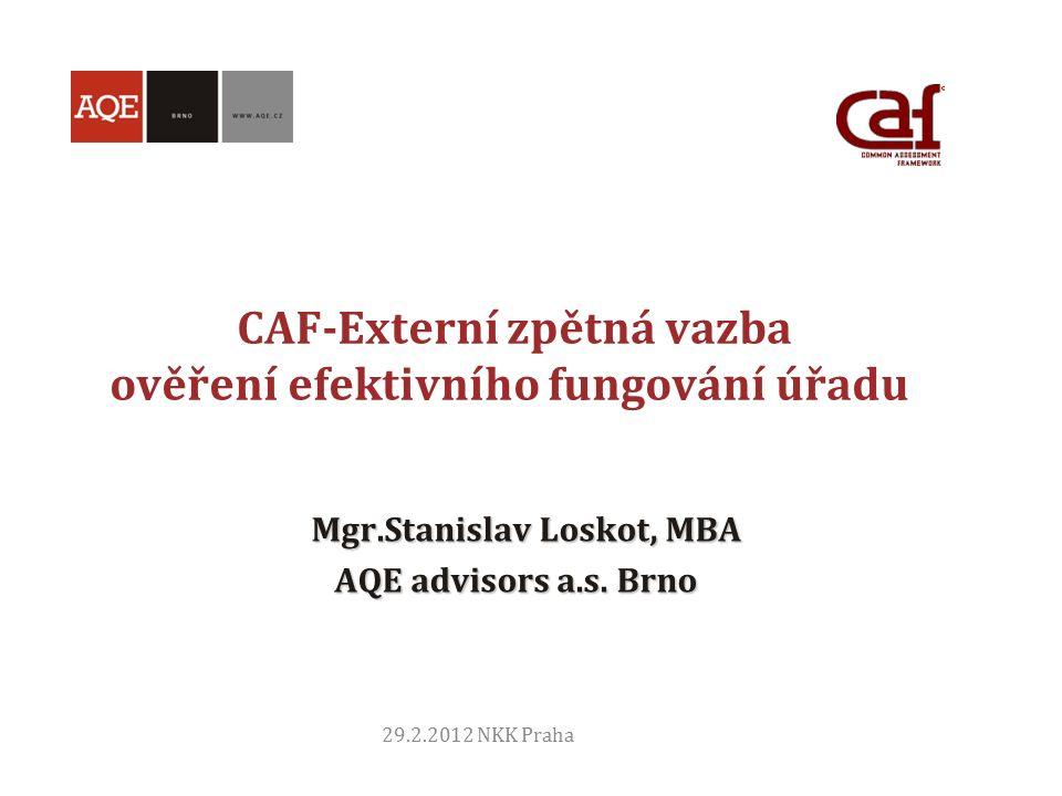 29.2.2012 NKK Praha CAF-Externí zpětná vazba ověření efektivního fungování úřadu Mgr.Stanislav Loskot, MBA Mgr.Stanislav Loskot, MBA AQE advisors a.s.