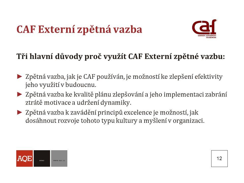 12 CAF Externí zpětná vazba Tři hlavní důvody proč využít CAF Externí zpětné vazbu: ► Zpětná vazba, jak je CAF používán, je možností ke zlepšení efekt