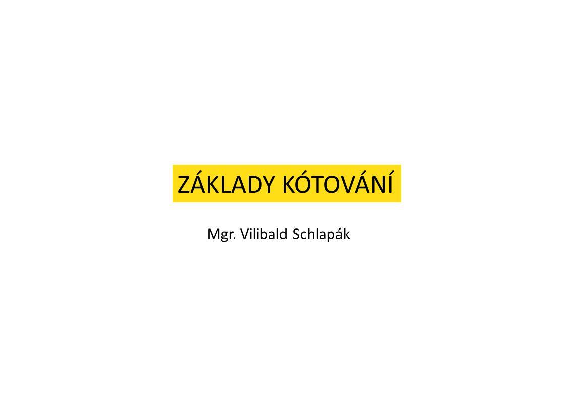 Mgr. Vilibald Schlapák ZÁKLADY KÓTOVÁNÍ