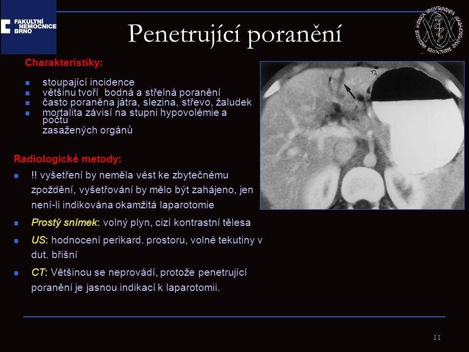 Penetrující poranění Radiologické metody: !! vyšetření by neměla vést ke zbytečnému zpoždění, vyšetřování by mělo být zahájeno, jen není-li indikována