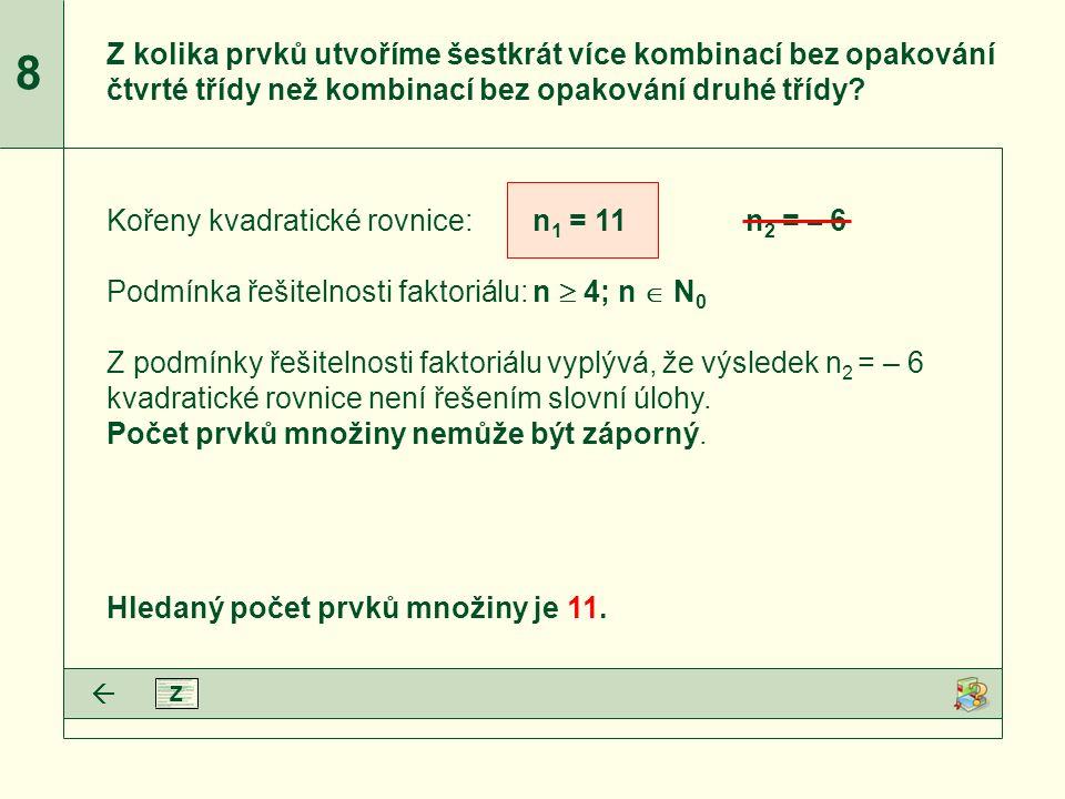 8 Kořeny kvadratické rovnice:n 1 = 11n 2 = – 6 Podmínka řešitelnosti faktoriálu:n  4; n  N 0 Z podmínky řešitelnosti faktoriálu vyplývá, že výsledek n 2 = – 6 kvadratické rovnice není řešením slovní úlohy.