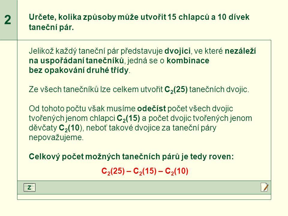 C 2 (25), C 2 (15) a C 2 (10) upravíme podle vzorce.Upravíme jmenovatele zlomků.Vypočteme jednotlivé zlomky.Dopočítáme příklad.