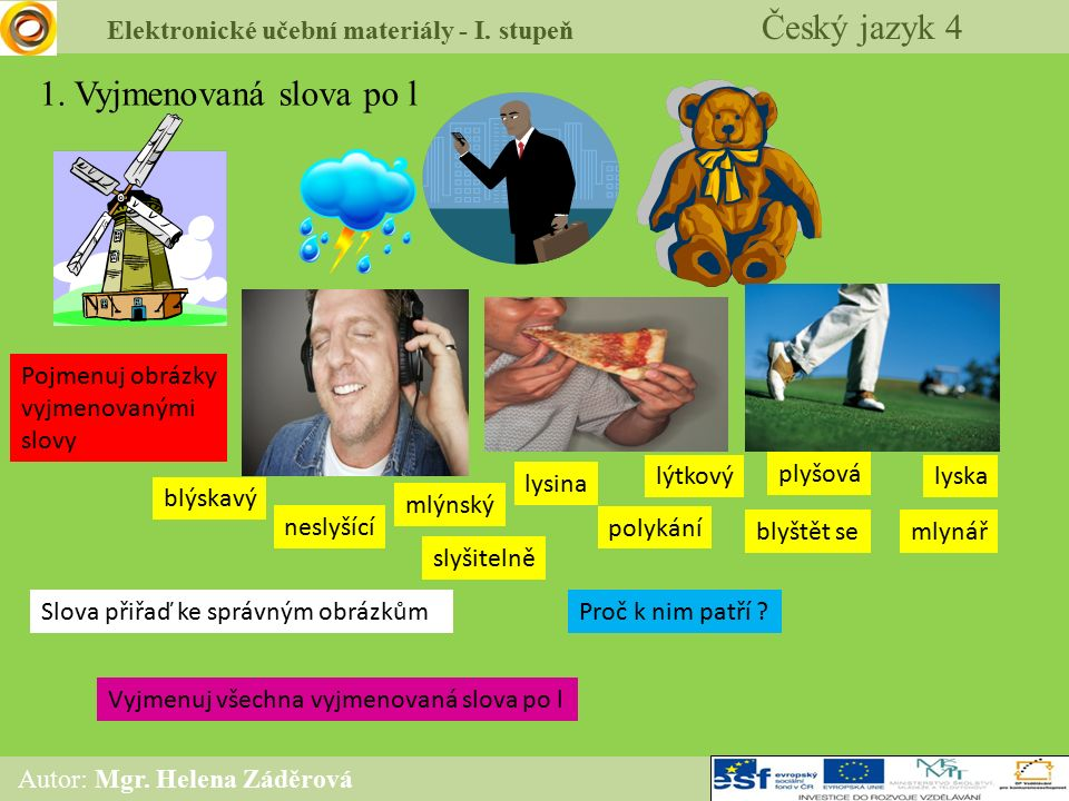 Elektronické učební materiály - I. stupeň Český jazyk 4 Autor: Mgr. Helena Záděrová 1. Vyjmenovaná slova po l mlynář neslyšící plyšová lýtkový polykán
