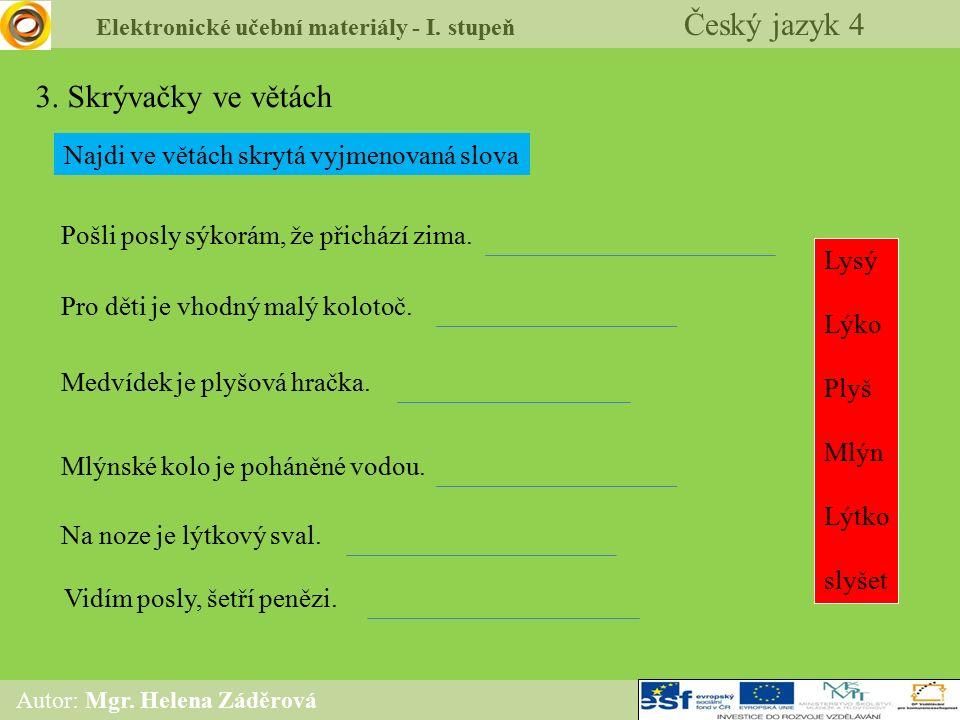 Elektronické učební materiály - I. stupeň Český jazyk 4 Autor: Mgr. Helena Záděrová 3. Skrývačky ve větách Pošli posly sýkorám, že přichází zima. Pro