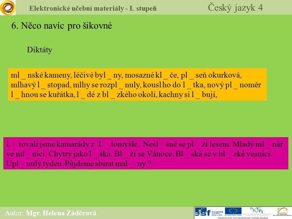 Elektronické učební materiály - I. stupeň Český jazyk 4 Autor: Mgr. Helena Záděrová 6. Něco navíc pro šikovné Diktáty ml _ nské kameny, léčivé byl _ n