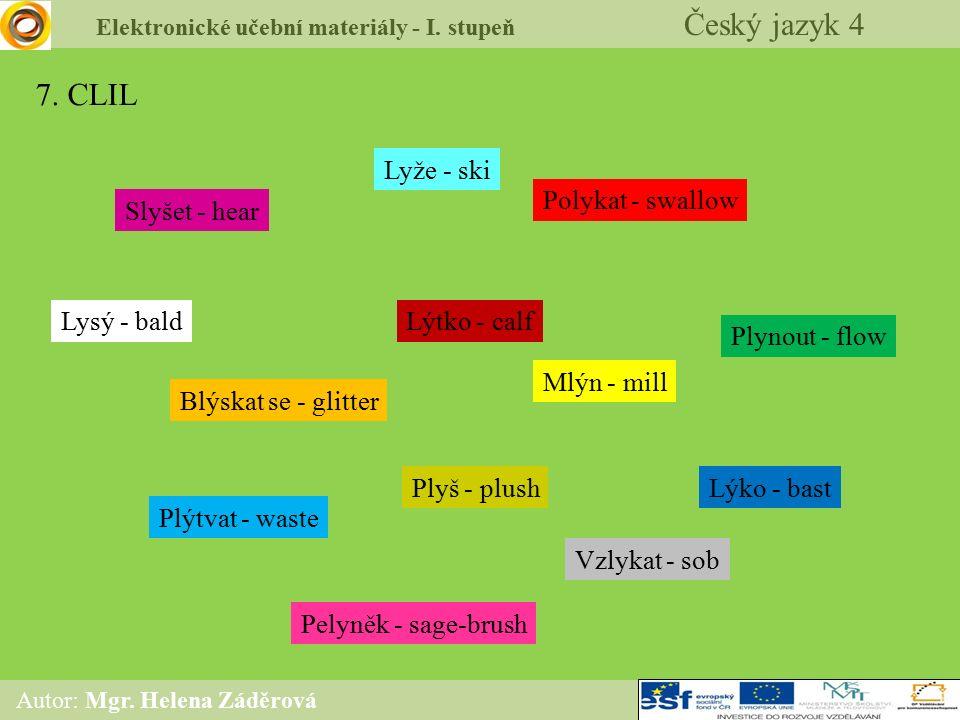 Elektronické učební materiály - I. stupeň Český jazyk 4 Autor: Mgr. Helena Záděrová 7. CLIL Slyšet - hear Mlýn - mill Blýskat se - glitter Polykat - s