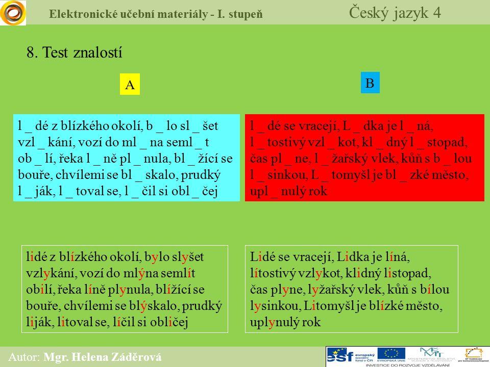 Elektronické učební materiály - I. stupeň Český jazyk 4 Autor: Mgr. Helena Záděrová 8. Test znalostí A B l _ dé z blízkého okolí, b _ lo sl _ šet vzl