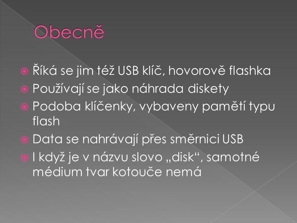 """ Říká se jim též USB klíč, hovorově flashka  Používají se jako náhrada diskety  Podoba klíčenky, vybaveny pamětí typu flash  Data se nahrávají přes směrnici USB  I když je v názvu slovo """"disk , samotné médium tvar kotouče nemá"""