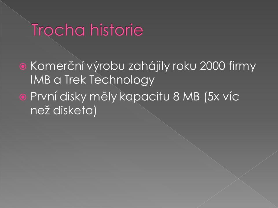  Komerční výrobu zahájily roku 2000 firmy IMB a Trek Technology  První disky měly kapacitu 8 MB (5x víc než disketa)
