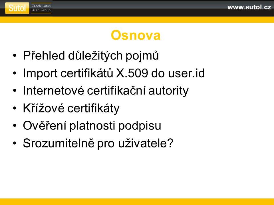 www.sutol.cz Přehled důležitých pojmů Import certifikátů X.509 do user.id Internetové certifikační autority Křížové certifikáty Ověření platnosti podpisu Srozumitelně pro uživatele.