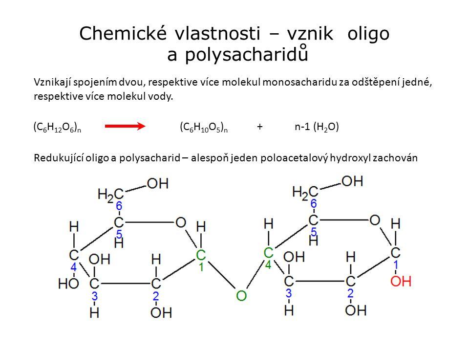 Chemické vlastnosti – vznik oligo a polysacharidů Vznikají spojením dvou, respektive více molekul monosacharidu za odštěpení jedné, respektive více molekul vody.
