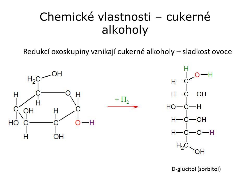 Chemické vlastnosti – cukerné alkoholy Redukcí oxoskupiny vznikají cukerné alkoholy – sladkost ovoce D-glucitol (sorbitol)
