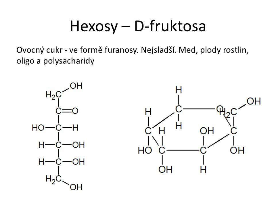 Hexosy – D-fruktosa Ovocný cukr - ve formě furanosy.