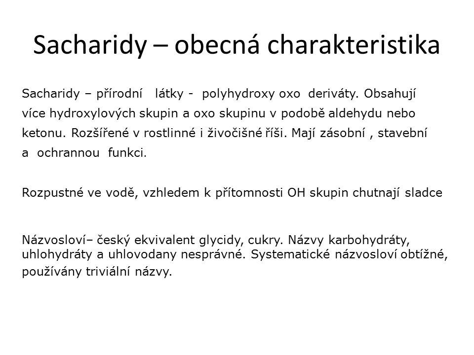 Sacharidy – obecná charakteristika Sacharidy – přírodní látky - polyhydroxy oxo deriváty.