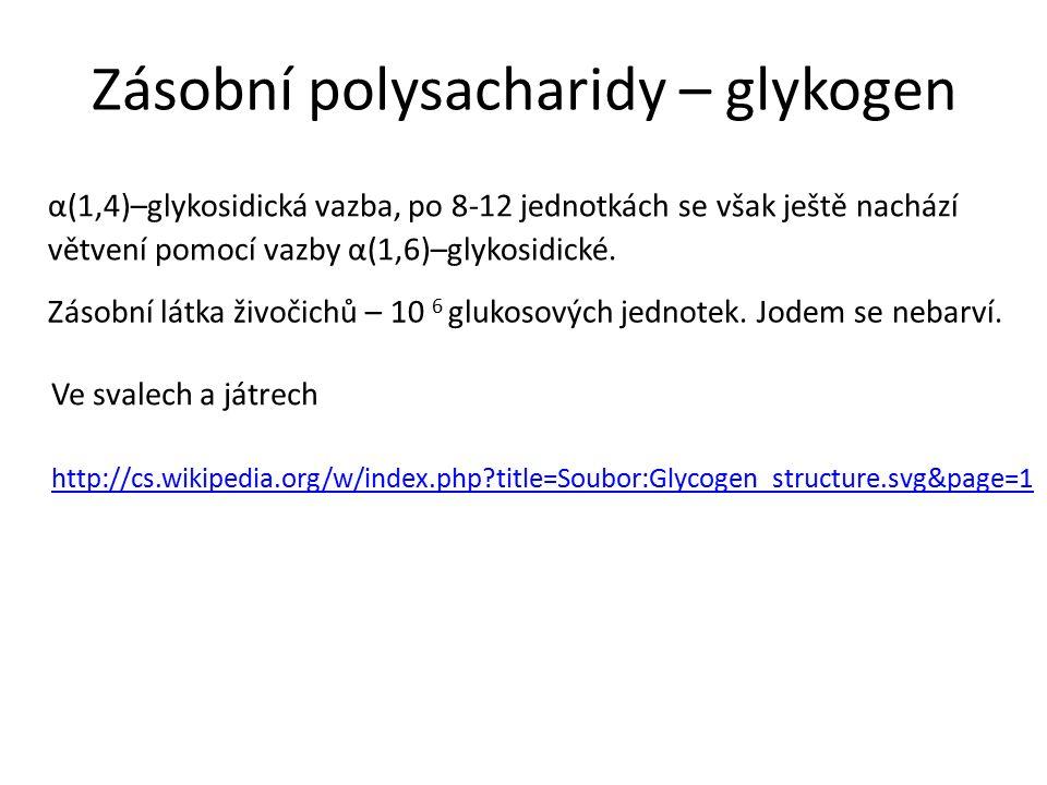 Zásobní polysacharidy – glykogen Zásobní látka živočichů – 10 6 glukosových jednotek.