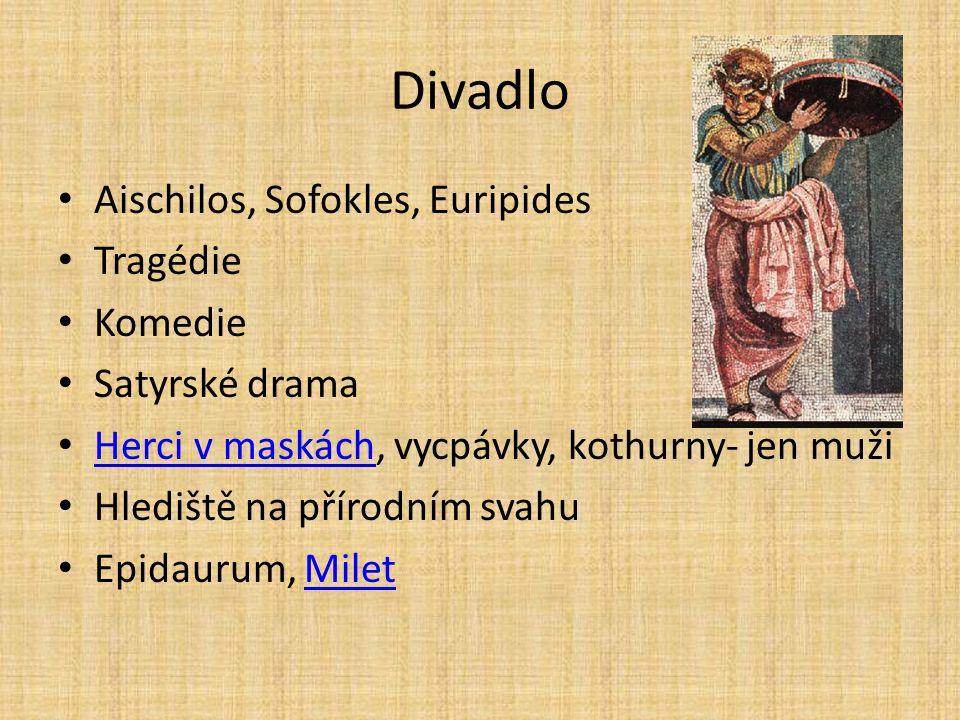 Divadlo Aischilos, Sofokles, Euripides Tragédie Komedie Satyrské drama Herci v maskách, vycpávky, kothurny- jen muži Herci v maskách Hlediště na příro